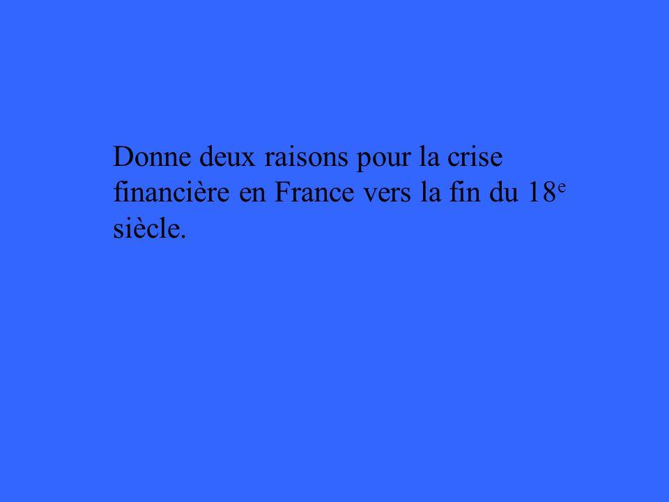 Donne deux raisons pour la crise financière en France vers la fin du 18 e siècle.