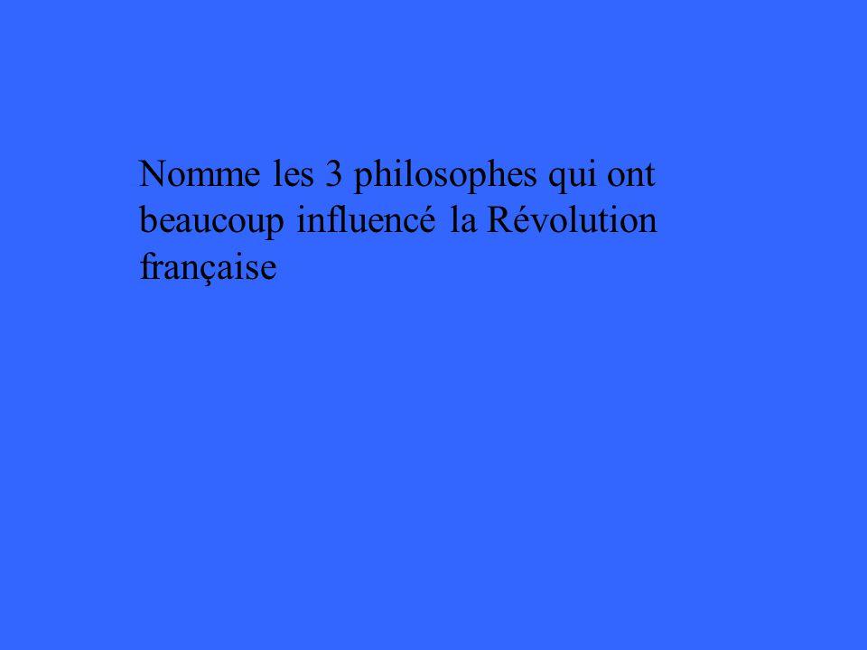 Nomme les 3 philosophes qui ont beaucoup influencé la Révolution française