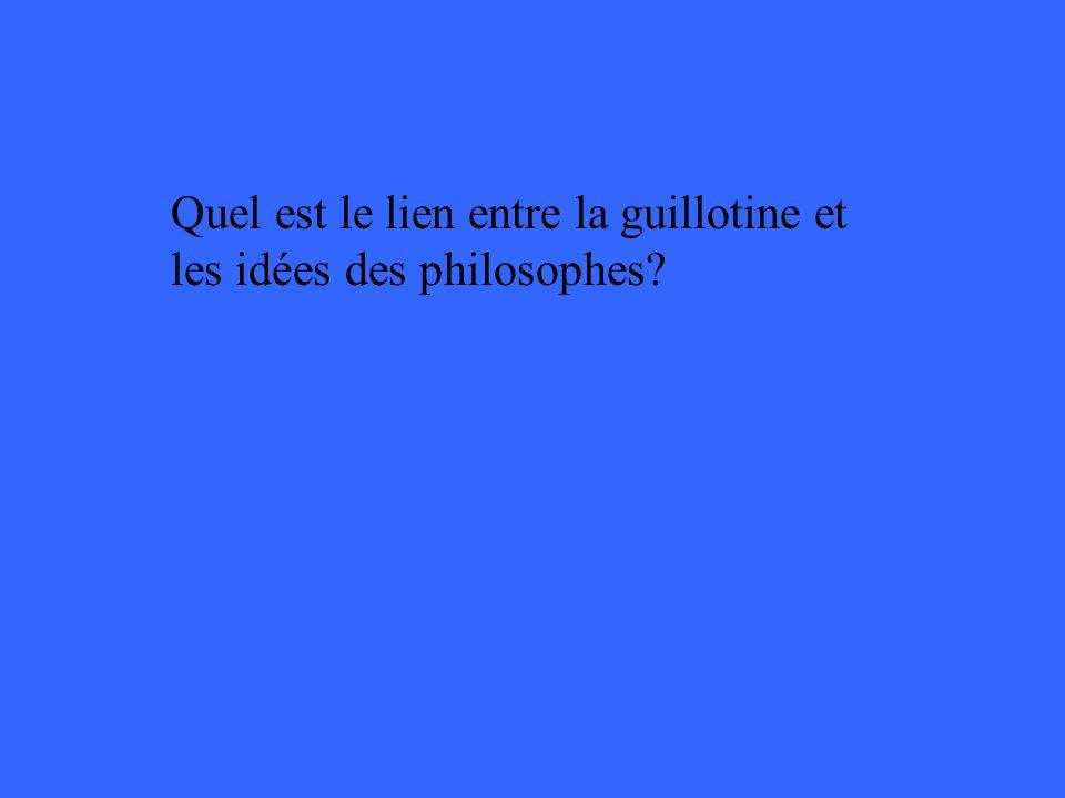 Quel est le lien entre la guillotine et les idées des philosophes?
