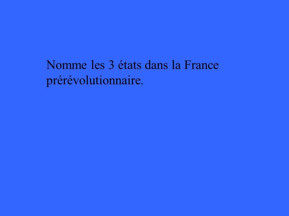 Nomme les 3 états dans la France prérévolutionnaire.