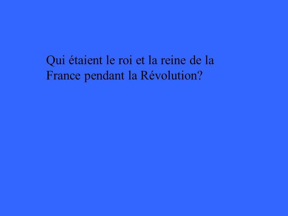 Qui étaient le roi et la reine de la France pendant la Révolution