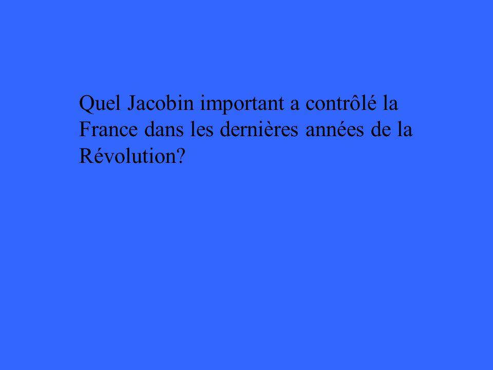 Quel Jacobin important a contrôlé la France dans les dernières années de la Révolution?