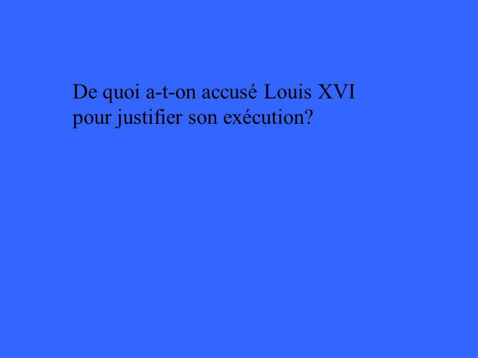 De quoi a-t-on accusé Louis XVI pour justifier son exécution?