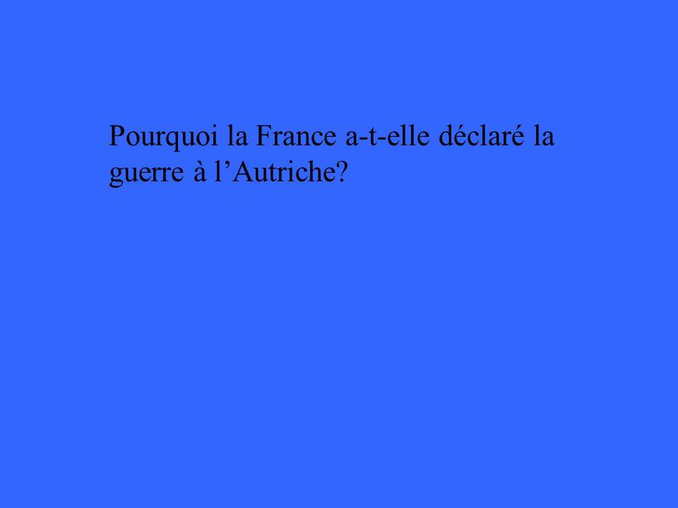 Pourquoi la France a-t-elle déclaré la guerre à lAutriche?