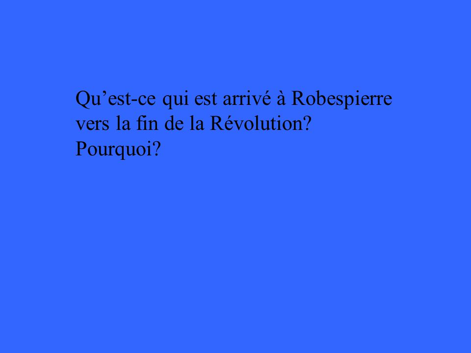 Quest-ce qui est arrivé à Robespierre vers la fin de la Révolution? Pourquoi?