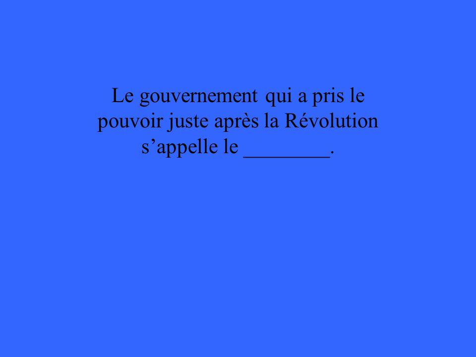 Le gouvernement qui a pris le pouvoir juste après la Révolution sappelle le ________.