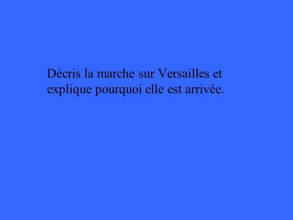 Décris la marche sur Versailles et explique pourquoi elle est arrivée.