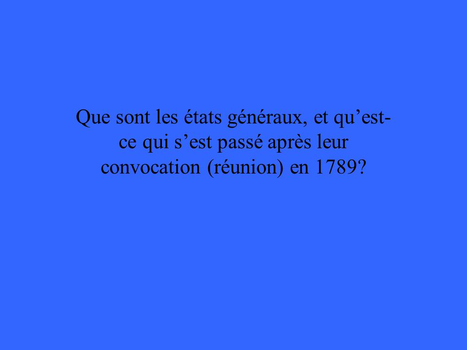 Que sont les états généraux, et quest- ce qui sest passé après leur convocation (réunion) en 1789