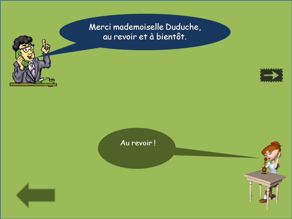 Merci mademoiselle Duduche, au revoir et à bientôt. Au revoir !
