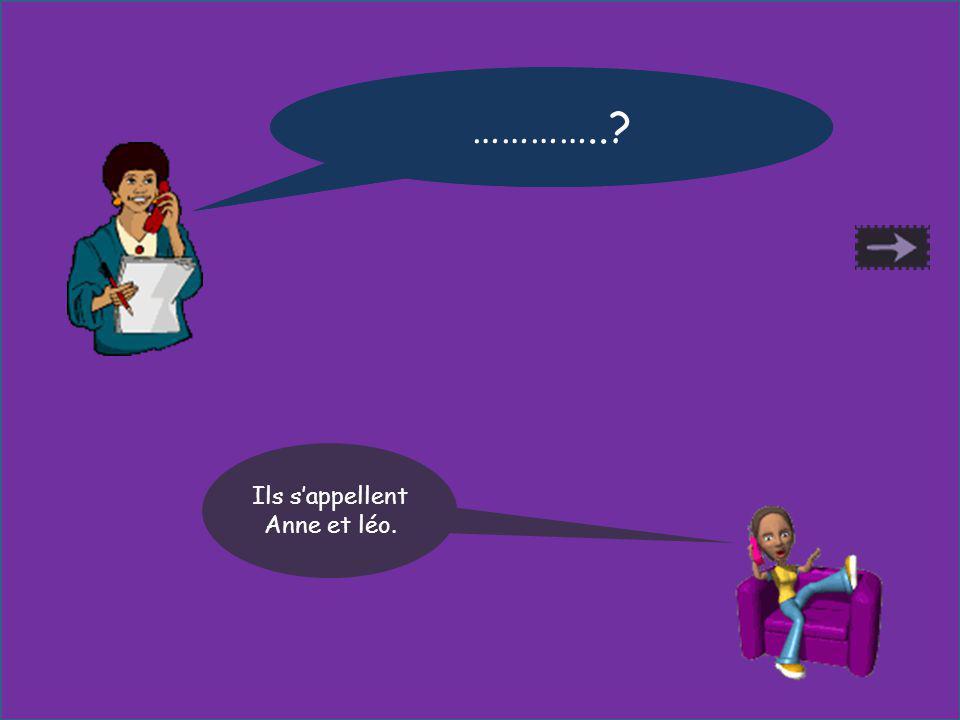 Comment sappellent-ils? Ils sappellent Anne et léo. …………..?