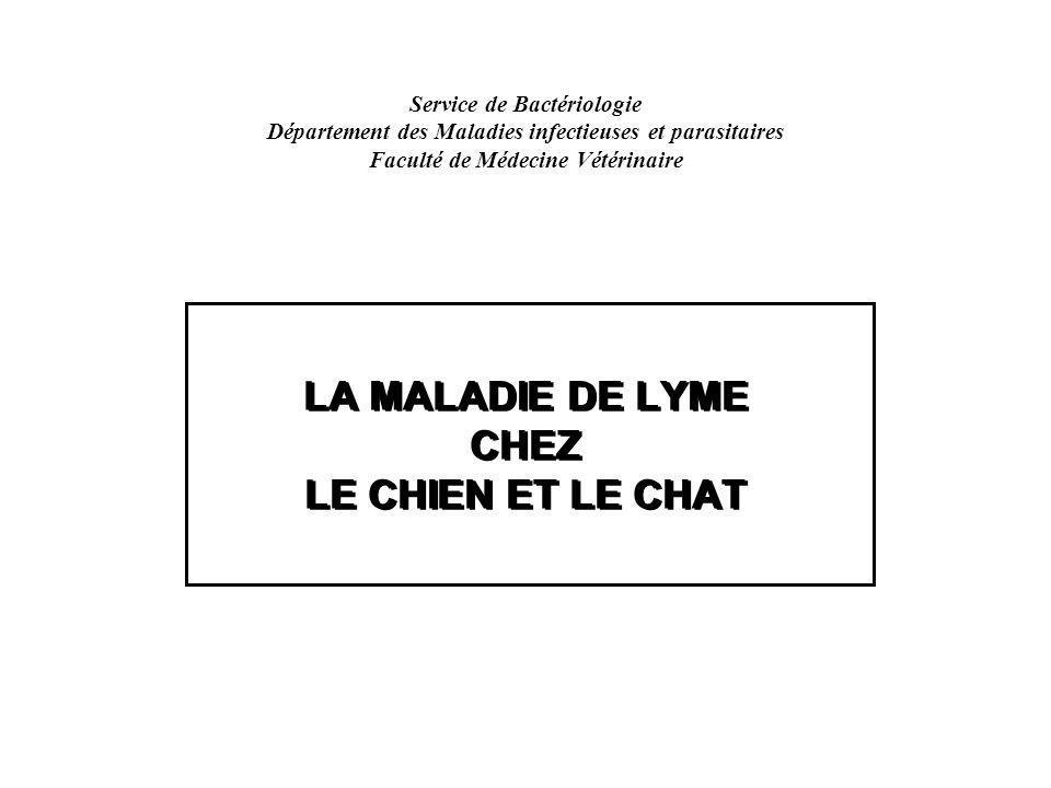 LA MALADIE DE LYME CHEZ LE CHIEN ET LE CHAT Service de Bactériologie Département des Maladies infectieuses et parasitaires Faculté de Médecine Vétérin