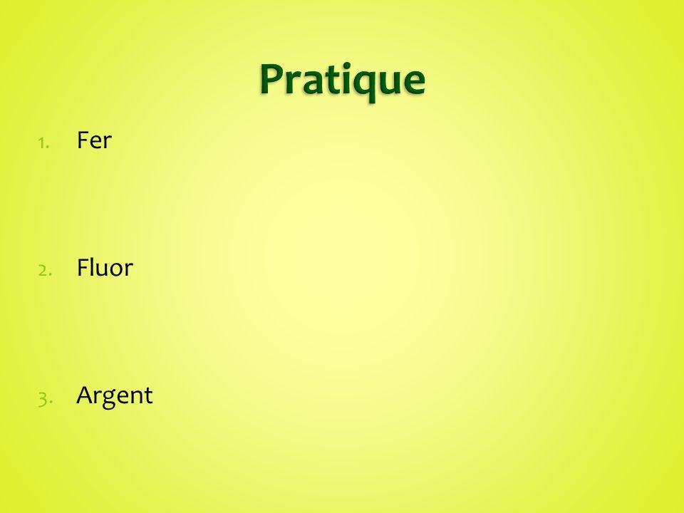 1. Fer 2. Fluor 3. Argent