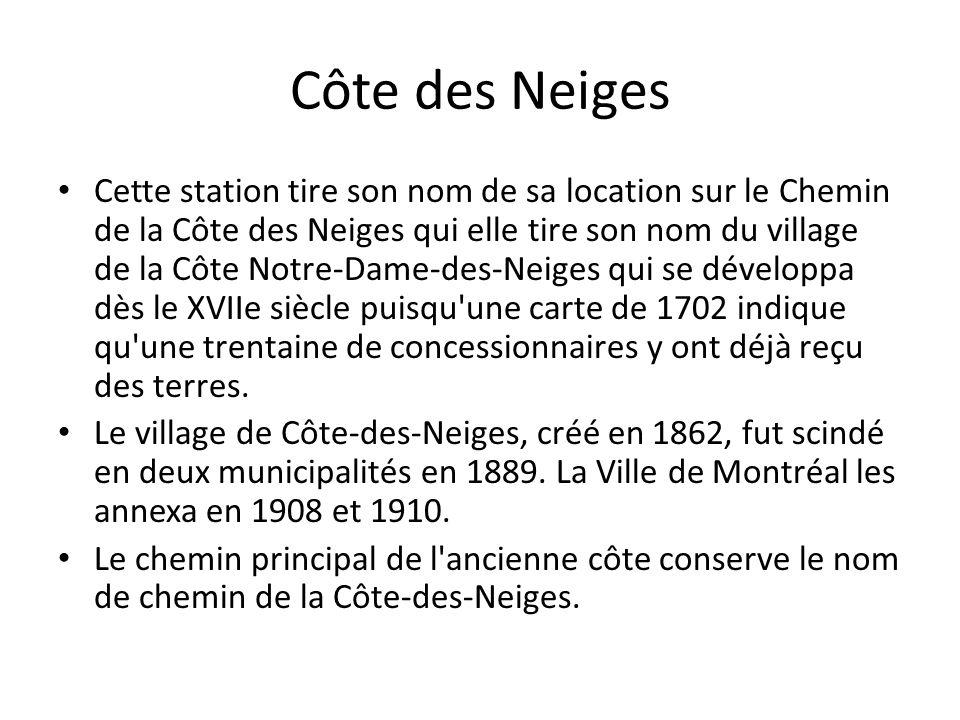 Côte des Neiges Cette station tire son nom de sa location sur le Chemin de la Côte des Neiges qui elle tire son nom du village de la Côte Notre-Dame-d