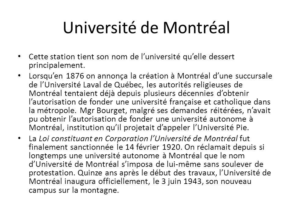 Université de Montréal Cette station tient son nom de luniversité quelle dessert principalement. Lorsquen 1876 on annonça la création à Montréal dune