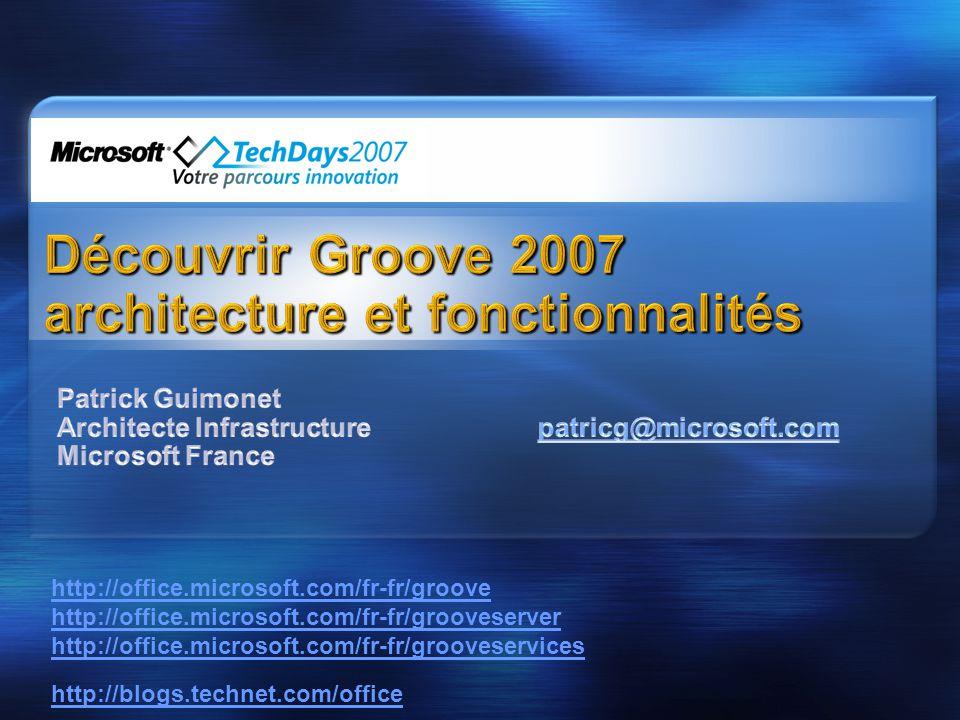 http://office.microsoft.com/fr-fr/groove http://office.microsoft.com/fr-fr/grooveserver http://office.microsoft.com/fr-fr/grooveservices http://blogs.technet.com/office