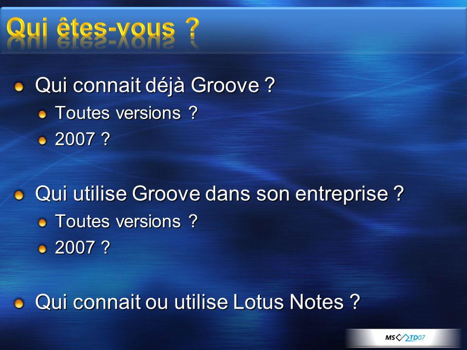 Qui connait déjà Groove ? Toutes versions ? 2007 ? Qui utilise Groove dans son entreprise ? Toutes versions ? 2007 ? Qui connait ou utilise Lotus Note