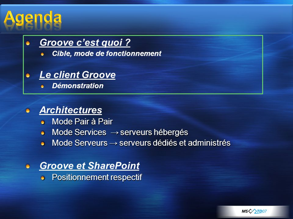 Groove cest quoi ? Cible, mode de fonctionnement Le client Groove Démonstration Architectures Mode Pair à Pair Mode Services serveurs hébergés Mode Se