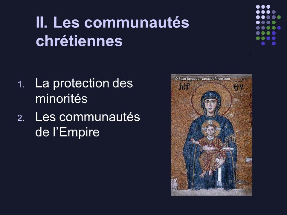 II. Les communautés chrétiennes 1. La protection des minorités 2. Les communautés de lEmpire