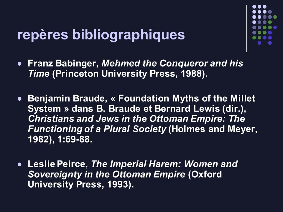 repères bibliographiques Franz Babinger, Mehmed the Conqueror and his Time (Princeton University Press, 1988). Benjamin Braude, « Foundation Myths of