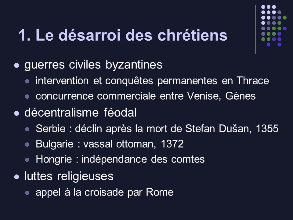 1. Le désarroi des chrétiens guerres civiles byzantines intervention et conquêtes permanentes en Thrace concurrence commerciale entre Venise, Gènes dé