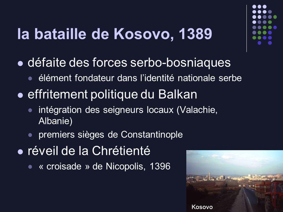 la bataille de Kosovo, 1389 défaite des forces serbo-bosniaques élément fondateur dans lidentité nationale serbe effritement politique du Balkan intég
