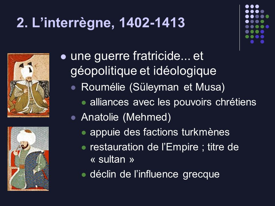2. Linterrègne, 1402-1413 une guerre fratricide... et géopolitique et idéologique Roumélie (Süleyman et Musa) alliances avec les pouvoirs chrétiens An
