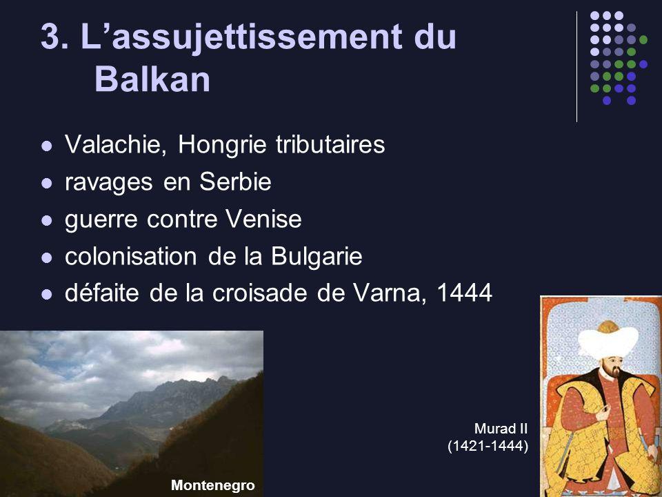 3. Lassujettissement du Balkan Valachie, Hongrie tributaires ravages en Serbie guerre contre Venise colonisation de la Bulgarie défaite de la croisade