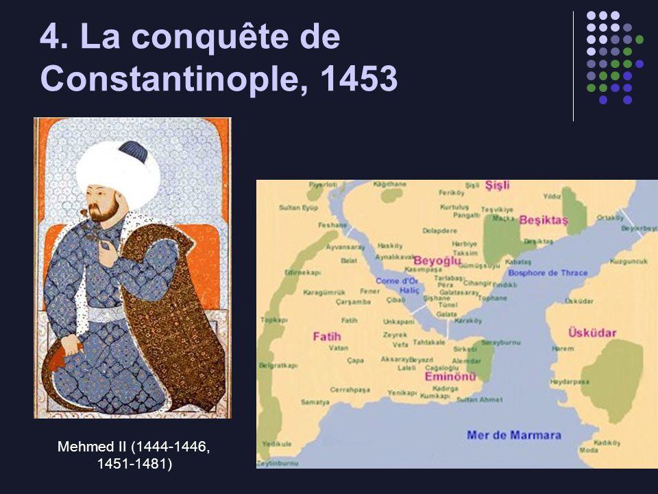 4. La conquête de Constantinople, 1453 Mehmed II (1444-1446, 1451-1481)