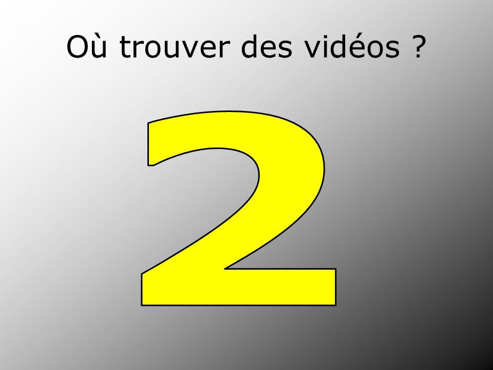 Où trouver des vidéos ?