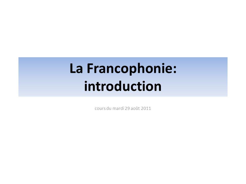 La Francophonie: introduction cours du mardi 29 août 2011