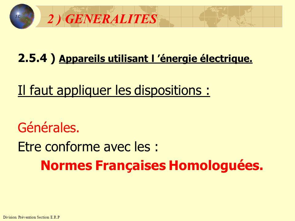 2.5.4 ) Appareils utilisant l énergie électrique. Il faut appliquer les dispositions : Générales. Etre conforme avec les : Normes Françaises Homologué
