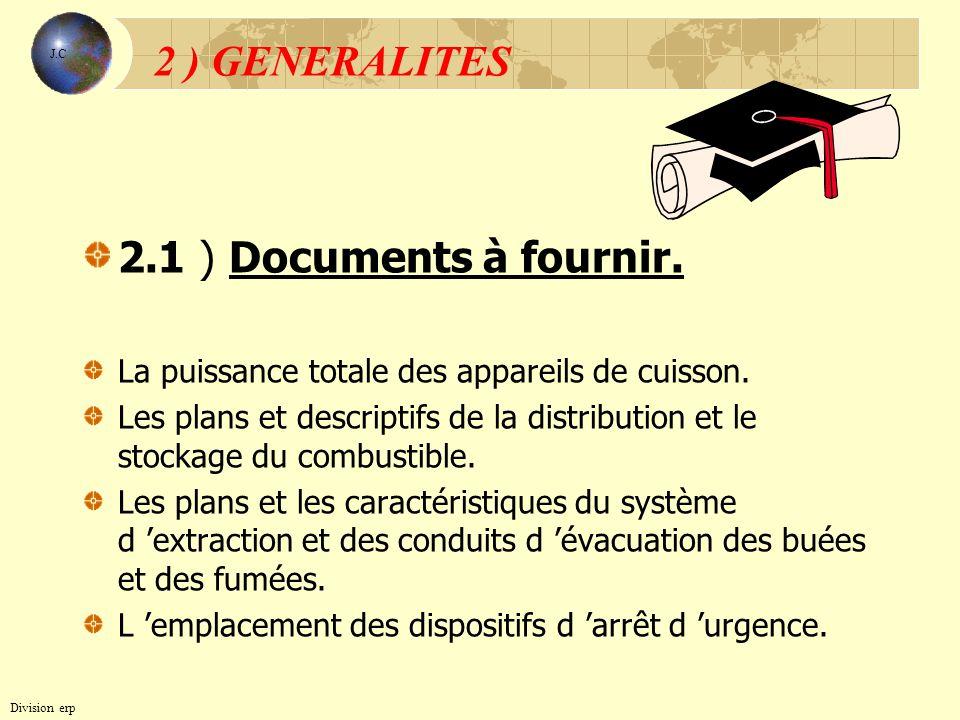 2 ) GENERALITES 2.1 ) Documents à fournir. La puissance totale des appareils de cuisson. Les plans et descriptifs de la distribution et le stockage du