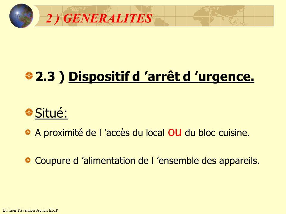 2.3 ) Dispositif d arrêt d urgence. Situé: A proximité de l accès du local ou du bloc cuisine. Coupure d alimentation de l ensemble des appareils. 2 )
