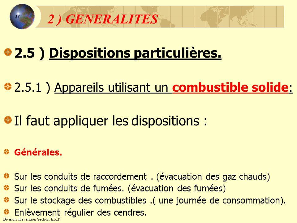 2.5 ) Dispositions particulières. 2.5.1 ) Appareils utilisant un combustible solide: Il faut appliquer les dispositions : Générales. Sur les conduits