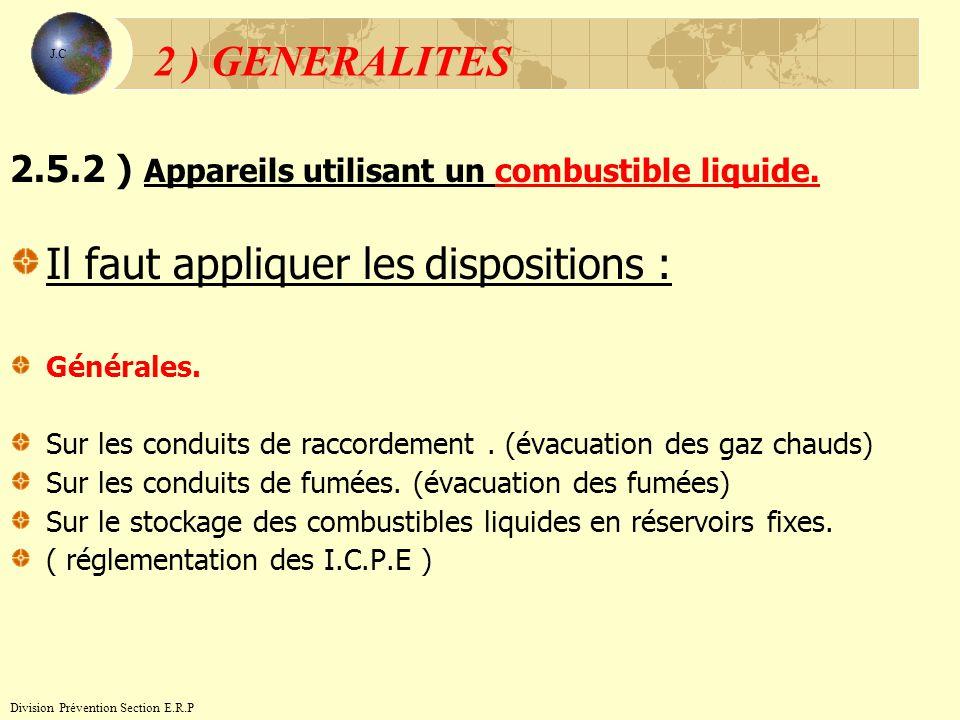 2.5.2 ) Appareils utilisant un combustible liquide. Il faut appliquer les dispositions : Générales. Sur les conduits de raccordement. (évacuation des