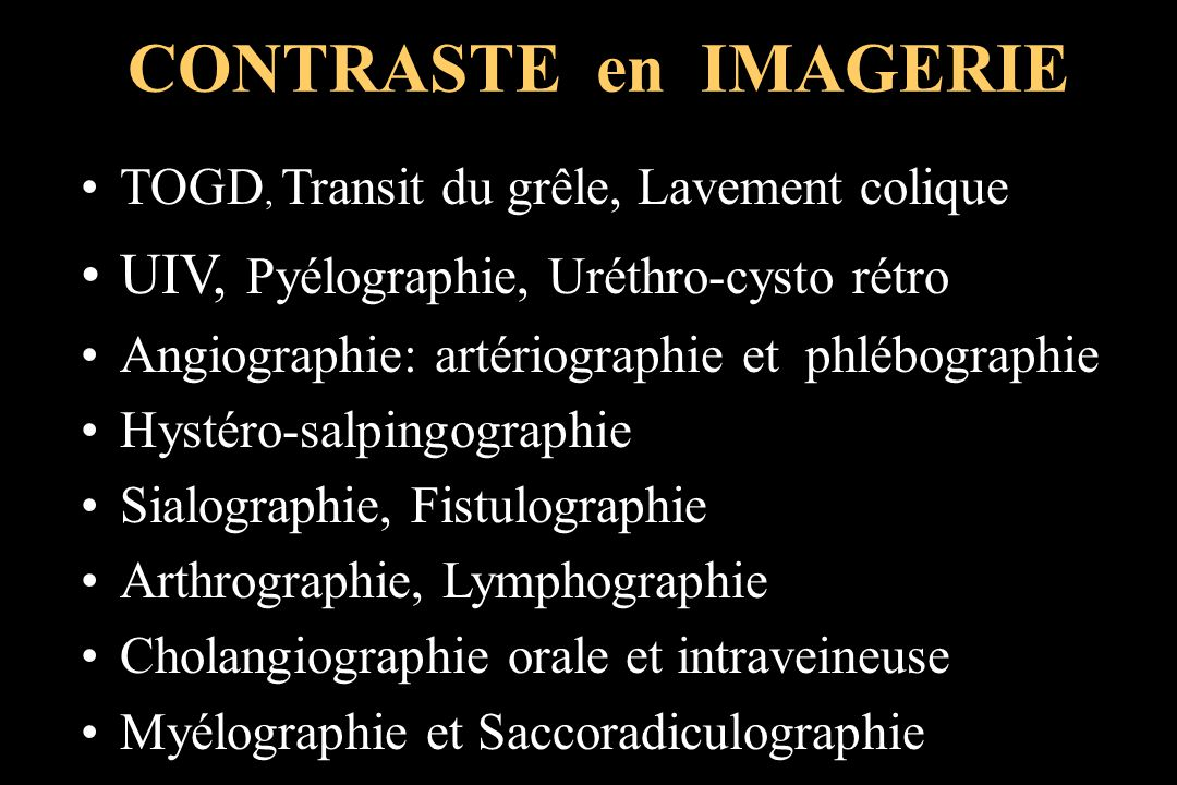TOGD, Transit du grêle, Lavement colique UIV, Pyélographie, Uréthro-cysto rétro Angiographie: artériographie et phlébographie Hystéro-salpingographie