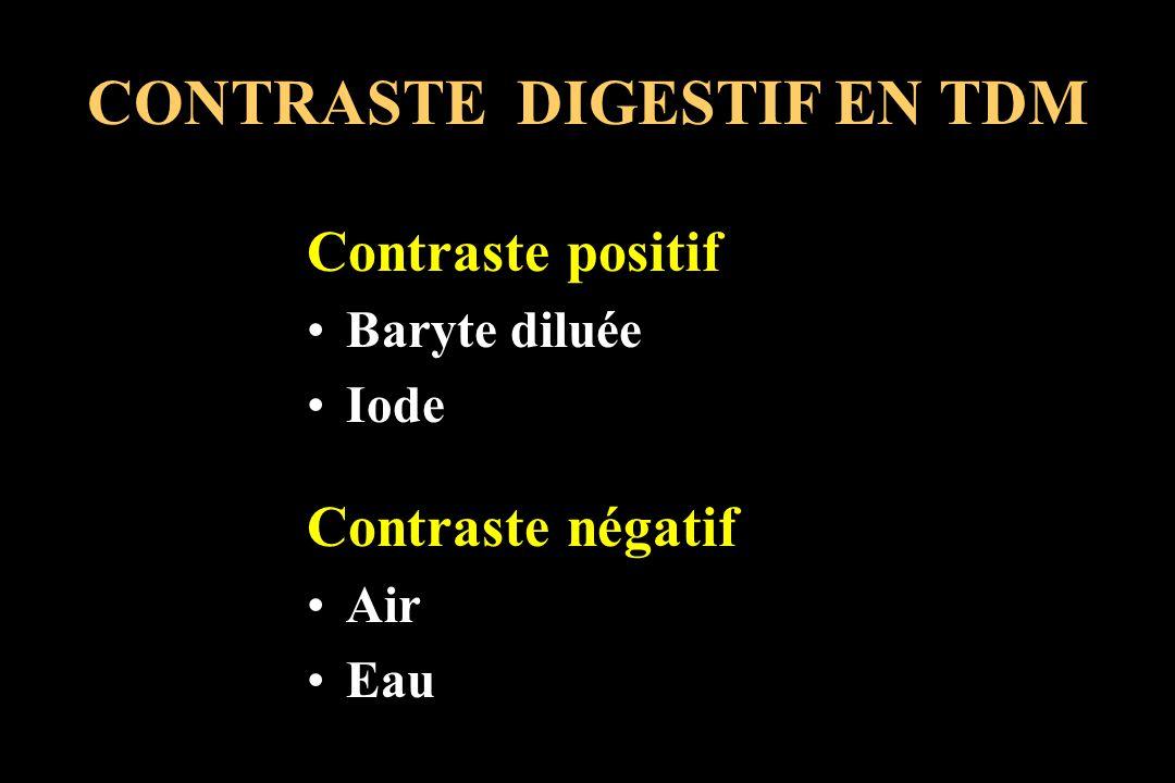 CONTRASTE DIGESTIF EN TDM Contraste positif Baryte diluée Iode Contraste négatif Air Eau