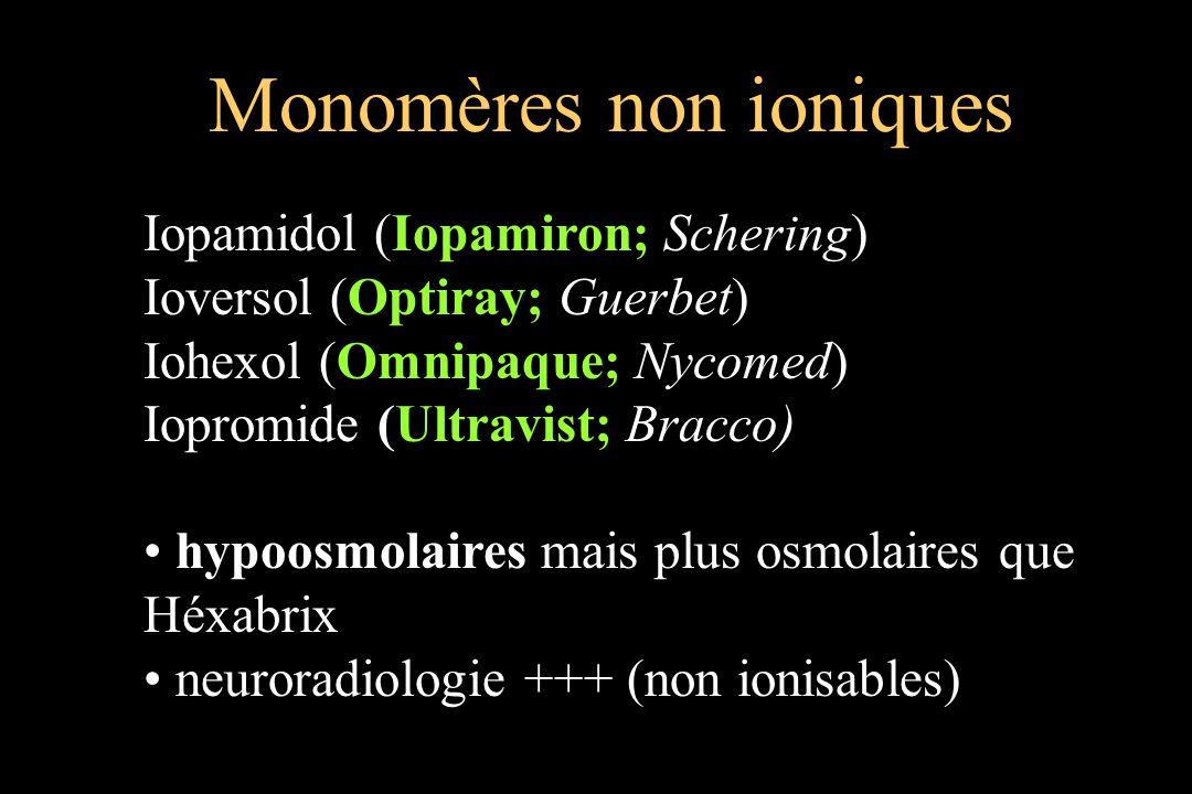 Monomères non ioniques Iopamidol (Iopamiron; Schering) Ioversol (Optiray; Guerbet) Iohexol (Omnipaque; Nycomed) Iopromide (Ultravist; Bracco) hypoosmo