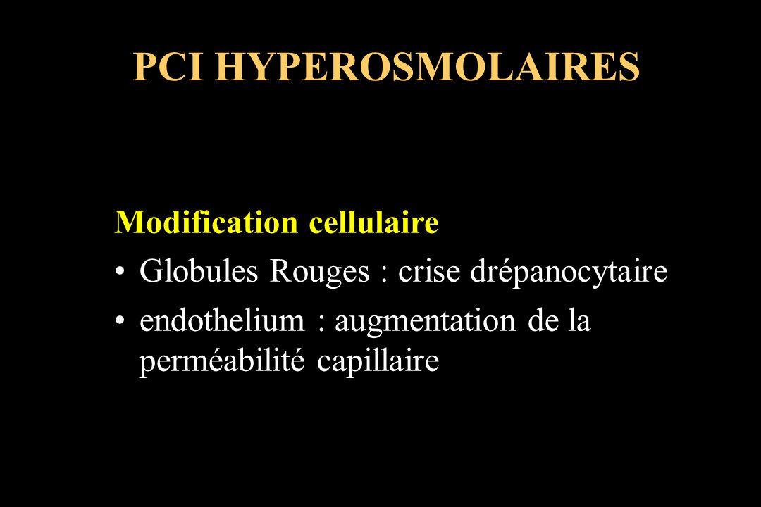 Modification cellulaire Globules Rouges : crise drépanocytaire endothelium : augmentation de la perméabilité capillaire PCI HYPEROSMOLAIRES