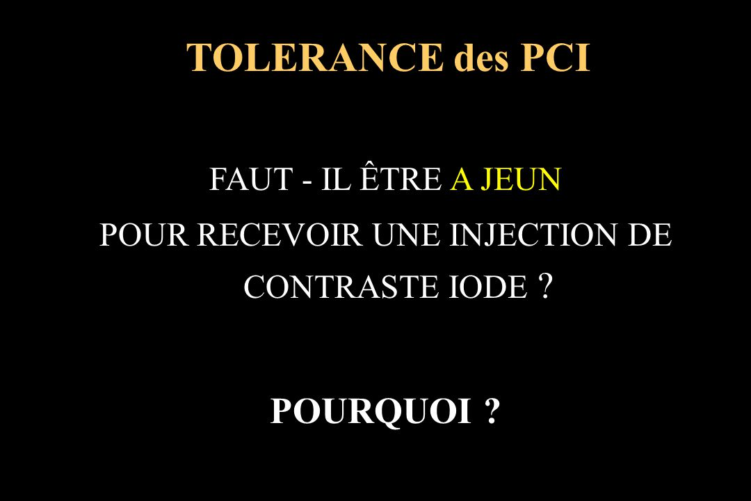 Mortalité: 1/ 150 000 injections Accident majeur: 89/100 000 injections Classification: –allergique: dose indépendante –toxique: dose dépendante TOLERANCE des PCI