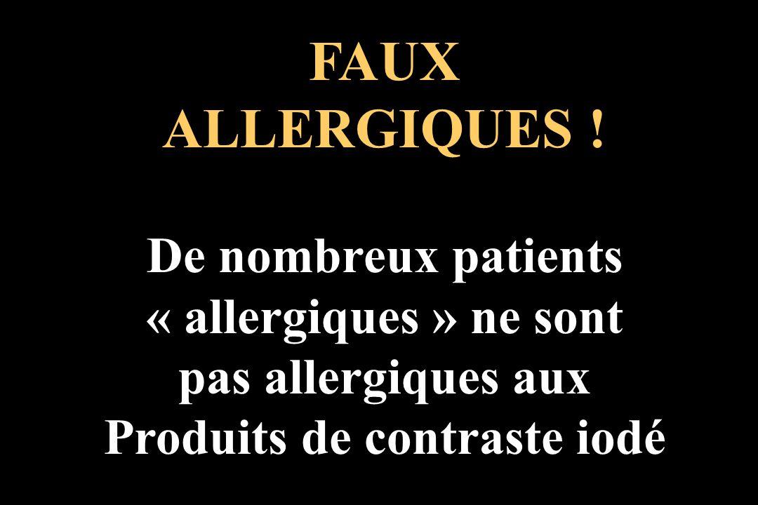 FAUX ALLERGIQUES ! De nombreux patients « allergiques » ne sont pas allergiques aux Produits de contraste iodé