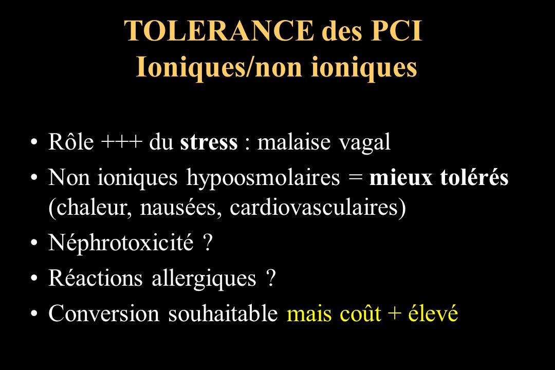 Rôle +++ du stress : malaise vagal Non ioniques hypoosmolaires = mieux tolérés (chaleur, nausées, cardiovasculaires) Néphrotoxicité ? Réactions allerg