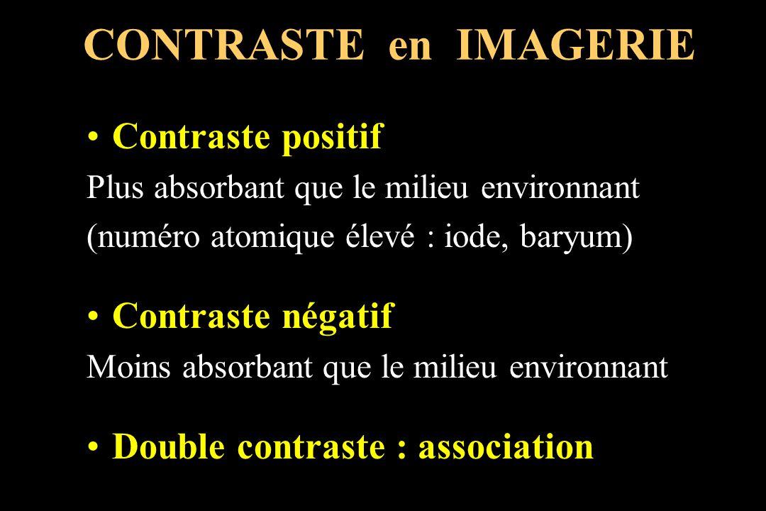 Contraste positif Plus absorbant que le milieu environnant (numéro atomique élevé : iode, baryum) Contraste négatif Moins absorbant que le milieu envi