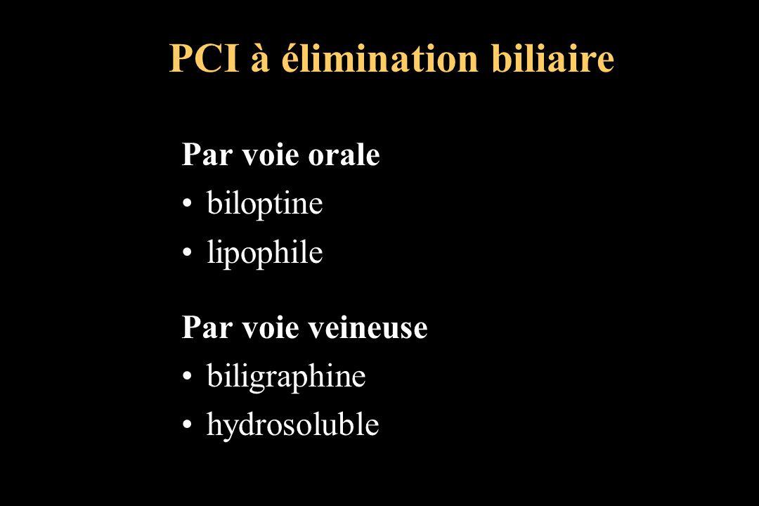 Par voie orale biloptine lipophile Par voie veineuse biligraphine hydrosoluble PCI à élimination biliaire