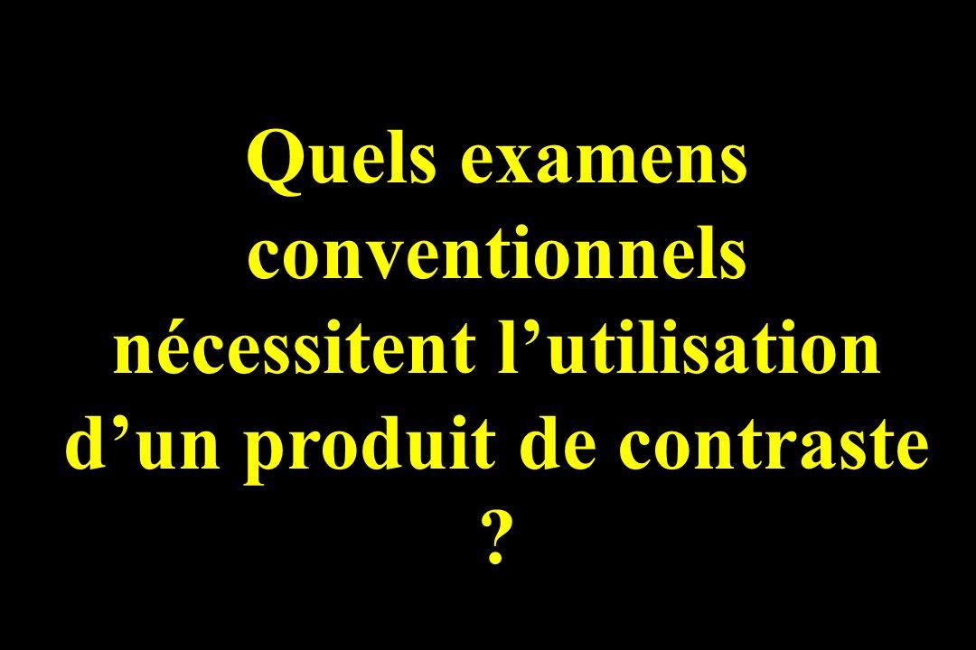 Quels examens conventionnels nécessitent lutilisation dun produit de contraste ?