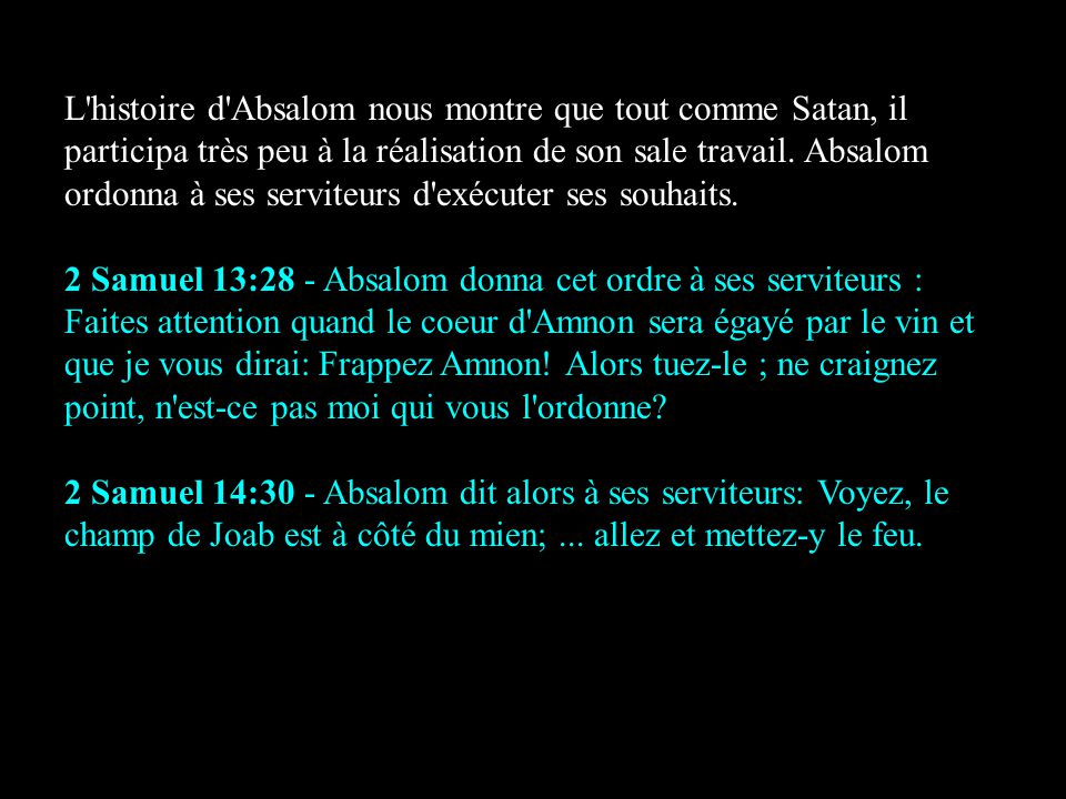 L'histoire d'Absalom nous montre que tout comme Satan, il participa très peu à la réalisation de son sale travail. Absalom ordonna à ses serviteurs d'