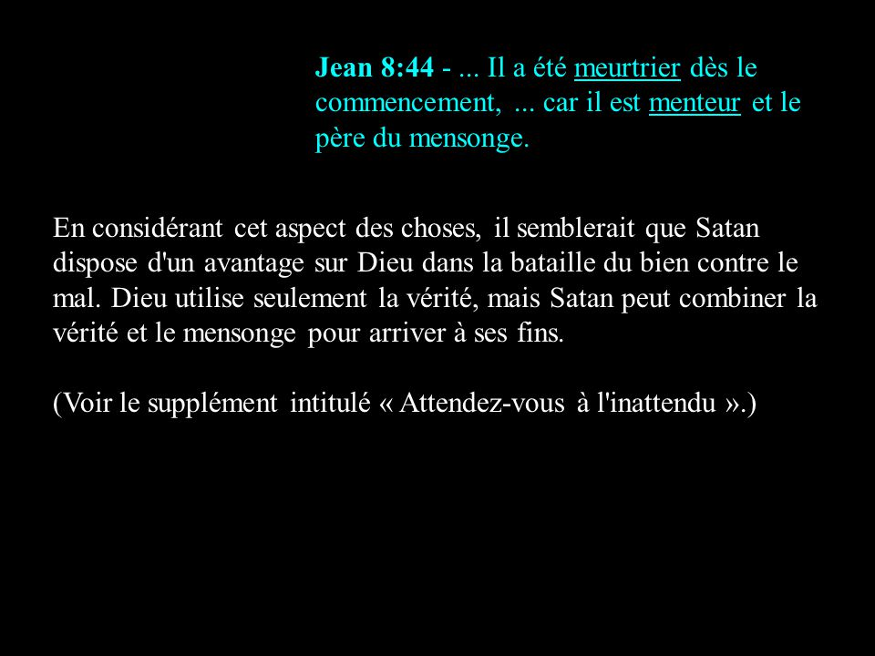 Jean 8:44 -... Il a été meurtrier dès le commencement,... car il est menteur et le père du mensonge. En considérant cet aspect des choses, il semblera