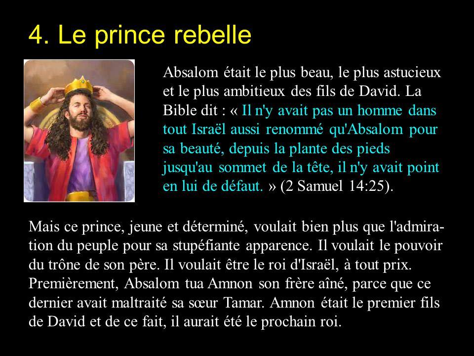 Absalom était le plus beau, le plus astucieux et le plus ambitieux des fils de David. La Bible dit : « Il n'y avait pas un homme dans tout Israël auss