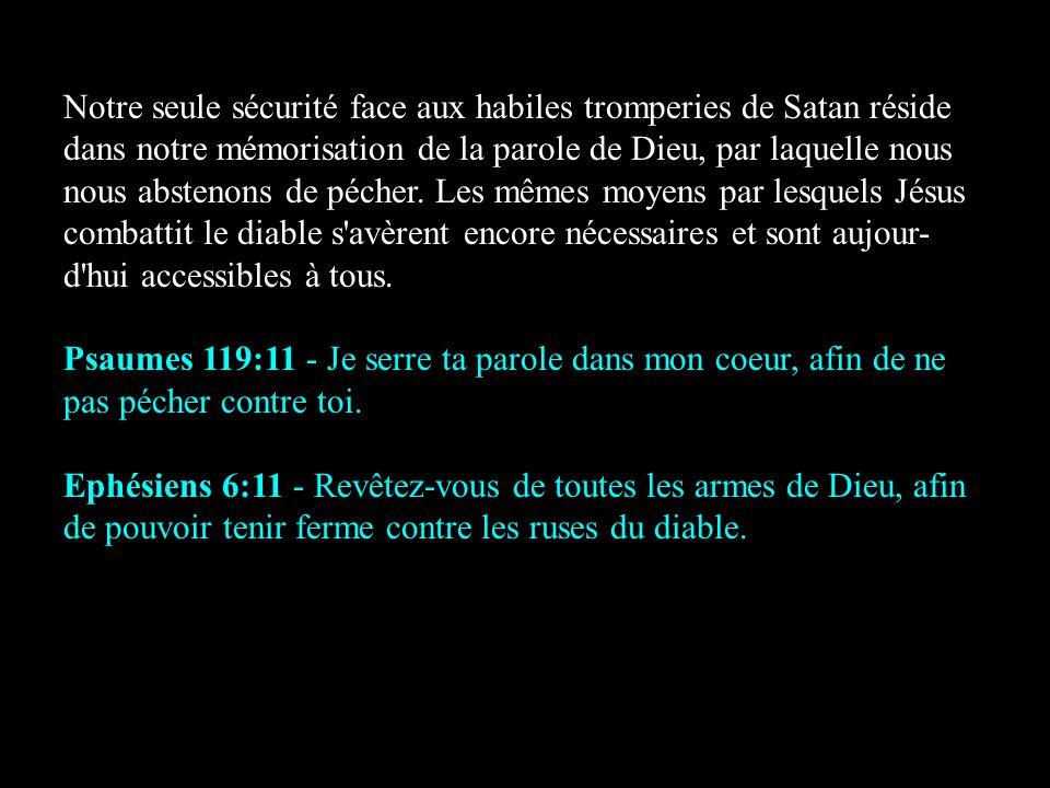 Notre seule sécurité face aux habiles tromperies de Satan réside dans notre mémorisation de la parole de Dieu, par laquelle nous nous abstenons de péc