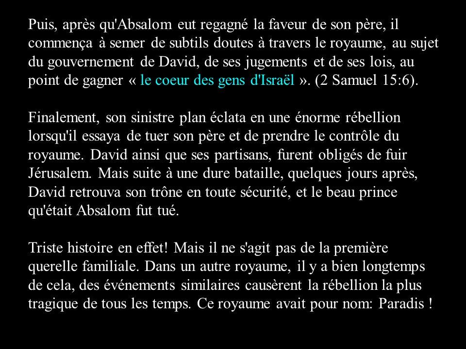 Puis, après qu'Absalom eut regagné la faveur de son père, il commença à semer de subtils doutes à travers le royaume, au sujet du gouvernement de Davi